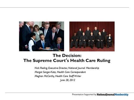 The Decision: The Supreme Court's Health Care Ruling Nick Reding, Executive Director, National Journal Membership Margot Sanger-Katz, Health Care Correspondent.