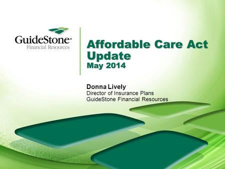 Affordable Care Act Update May 2014 Donna Lively Director of Insurance Plans GuideStone Financial Resources.