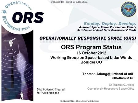 Dr Thomas C. Adang Operationally Responsive Space Office ORS Program Status 16 October 2012 Working Group on Space-based Lidar Winds Boulder CO