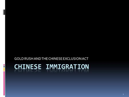 GOLD RUSH AND THE CHINESE EXCLUSION ACT