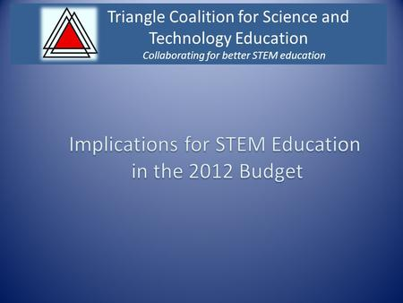 Triangle Coalition for Science and Technology Education Collaborating for better STEM education.