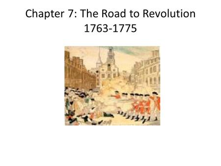 Chapter 7: The Road to Revolution 1763-1775. Deep Roots of Revolution Two ideas in particular had taken root in the minds of the American colonists by.