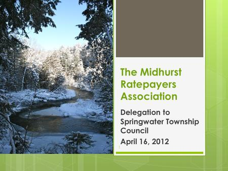 The Midhurst Ratepayers Association Delegation to Springwater Township Council April 16, 2012 1.