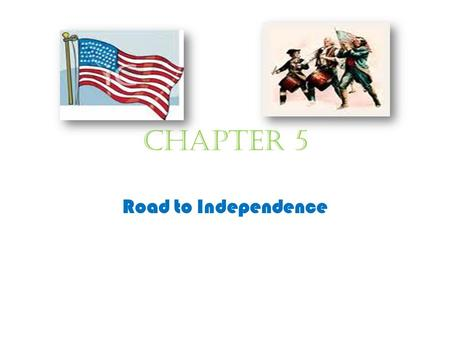 Chapter 5 Road to Independence.