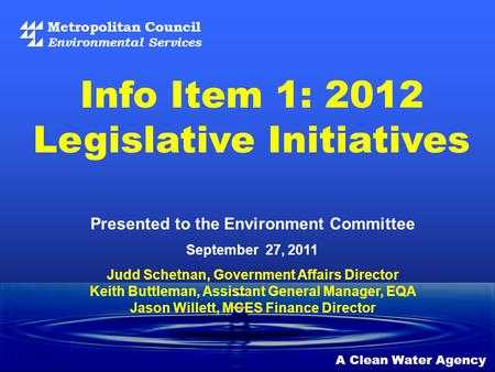 Metropolitan Council Environmental Services A Clean Water Agency Presented to the Environment Committee September 27, 2011 Info Item 1: 2012 Legislative.
