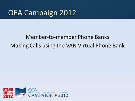 OEA Campaign 2012 Member-to-member Phone Banks Making Calls using the VAN Virtual Phone Bank.