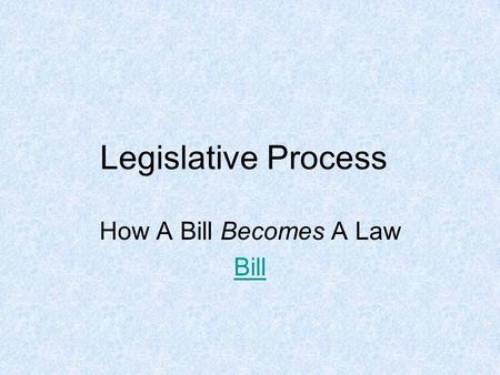 Legislative Process How A Bill Becomes A Law Bill.