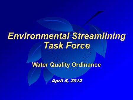 Environmental Streamlining Task Force Water Quality Ordinance April 5, 2012.