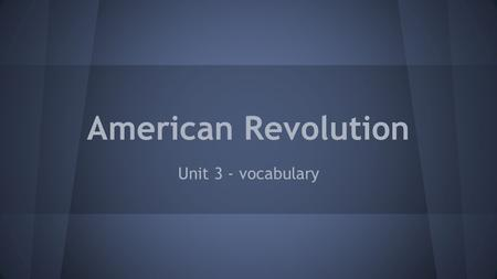 American Revolution Unit 3 - vocabulary. Unit 3 - Vocabulary aggressive - ready to attack oppress - to treat badly brute - cruel or brutal person representation.