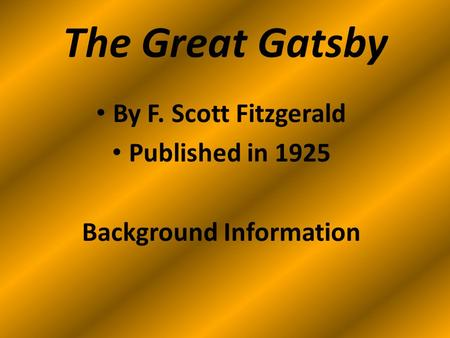 The Great Gatsby By F. Scott Fitzgerald Published in 1925 Background Information.