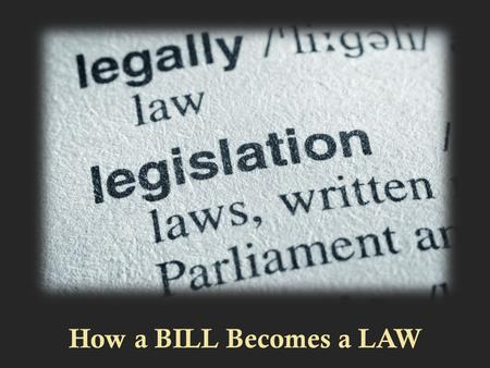 How a BILL Becomes a LAW. REVENUE Bills must start in the HOUSE; all other bills can start in EITHER chamber.