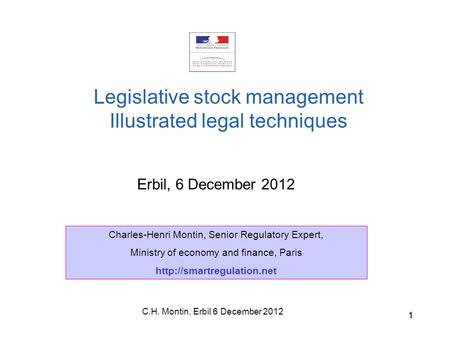 C.H. Montin, Erbil 6 December 2012 11 Erbil, 6 December 2012 Legislative stock management Illustrated legal techniques Charles-Henri Montin, Senior Regulatory.