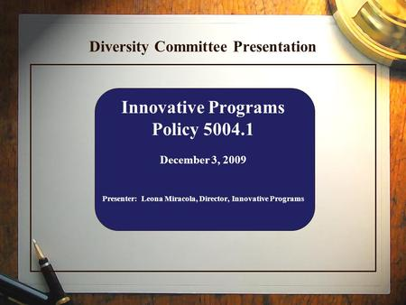 Diversity Committee Presentation Innovative Programs Policy 5004.1 December 3, 2009 Presenter: Leona Miracola, Director, Innovative Programs.