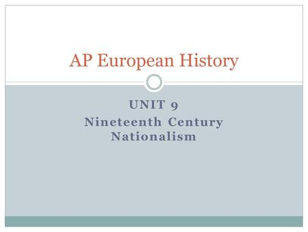 UNIT 9 Nineteenth Century Nationalism AP European History.