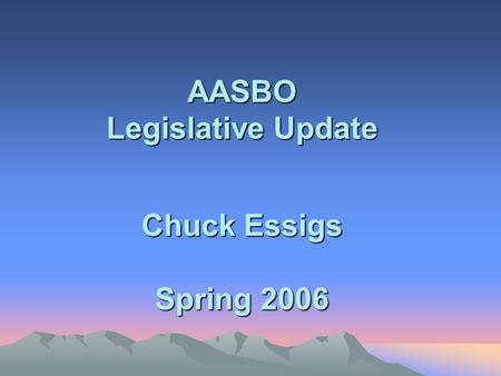 AASBO Legislative Update Chuck Essigs Spring 2006.