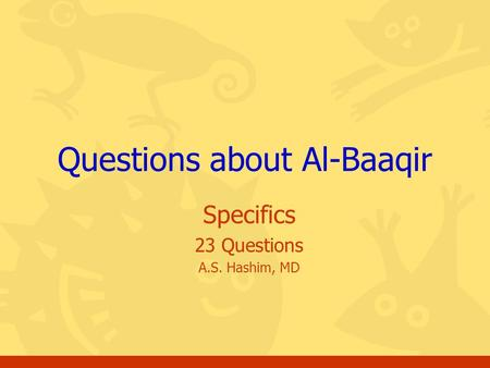 Specifics 23 Questions A.S. Hashim, MD Questions about Al-Baaqir.