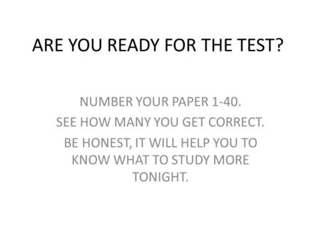 ARE YOU READY FOR THE TEST?