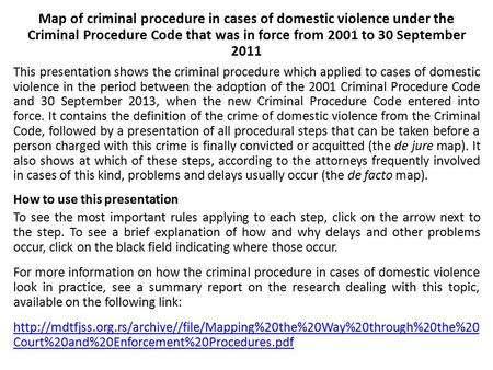 Map of criminal procedure in cases of domestic violence under the Criminal Procedure Code that was in force from 2001 to 30 September 2011 This presentation.