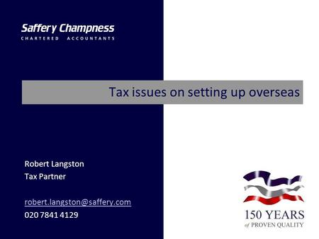 Tax issues on setting up overseas Robert Langston Tax Partner 020 7841 4129.