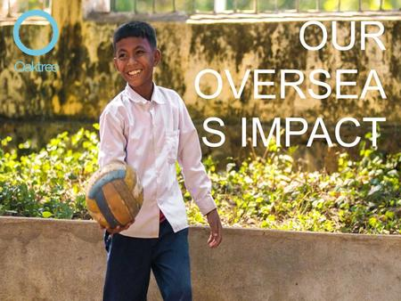 OUR OVERSEA S IMPACT. BEGINNINGS SOUTH AFRICA: Our work began in South Africa, in the KwaZulu Natal region - working with NGOs including GoLD (Generations.