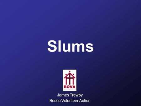 Slums James Trewby Bosco Volunteer Action. Session aims For participants to have an 'experience' of slums, understanding them as complex situations with.