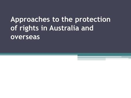 Approaches to the protection of rights in Australia and overseas.