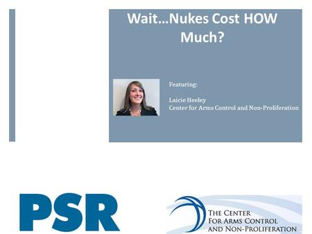 Wait…Nukes Cost HOW Much? Featuring: Laicie Heeley Center for Arms Control and Non-Proliferation.