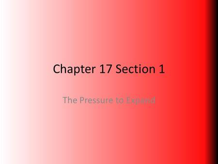Chapter 17 Section 1 The Pressure to Expand. Imperialism Nations attempt to create empires by dominating weaker nations – Economically – Politically –