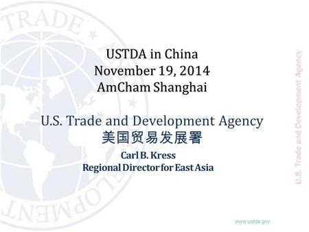 Www.ustda.gov USTDA in China November 19, 2014 AmCham Shanghai USTDA in China November 19, 2014 AmCham Shanghai U.S. Trade and Development Agency 美国贸易发展署.