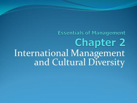 International Management and Cultural Diversity. Introductory Ideas Internationalization of business exerts major influence on manager's job. Many complex.