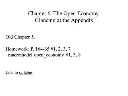 Chapter 6. The Open Economy. Glancing at the Appendix Old Chapter 5. Homework: P. 164-65 #1, 2, 3, 7 macromodel open_economy #1, 3, 8 Link to syllabussyllabus.