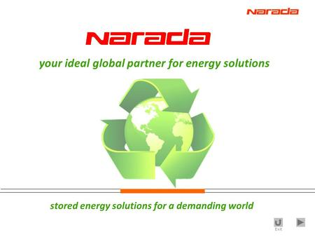 Exit stored energy solutions for a demanding world your ideal global partner for energy solutions.