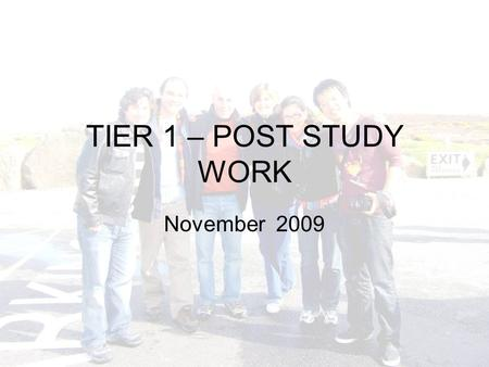 TIER 1 – POST STUDY WORK November 2009. What is the Post Study Work Scheme? This scheme allows students who have successfully completed their UK degree.