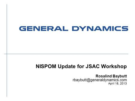 NISPOM Update for JSAC Workshop Rosalind Baybutt April 18, 2013.