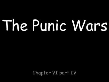 The Punic Wars Chapter VI part IV. OVERSEAS EXPANSION In the 200's B.C. Rome was conquering Italy. Another power, Carthage, existed on the opposite side.