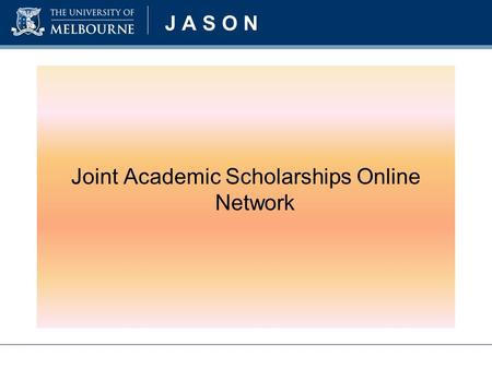 J A S O N Joint Academic Scholarships Online Network.