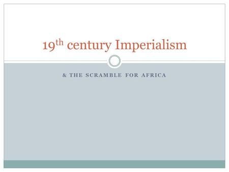& THE SCRAMBLE FOR AFRICA 19 th century Imperialism.