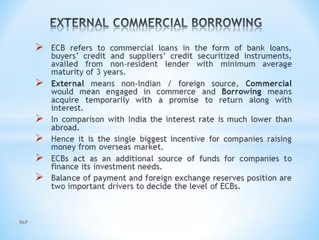  ECB refers to commercial loans in the form of bank loans, buyers' credit and suppliers' credit securitized instruments, availed from non-resident lender.