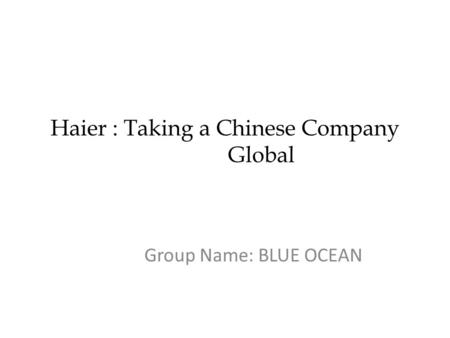 Haier : Taking a Chinese Company Global