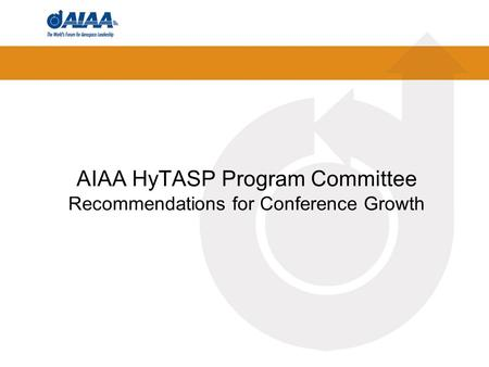AIAA HyTASP Program Committee Recommendations for Conference Growth.