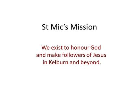 St Mic's Mission We exist to honour God and make followers of Jesus in Kelburn and beyond.