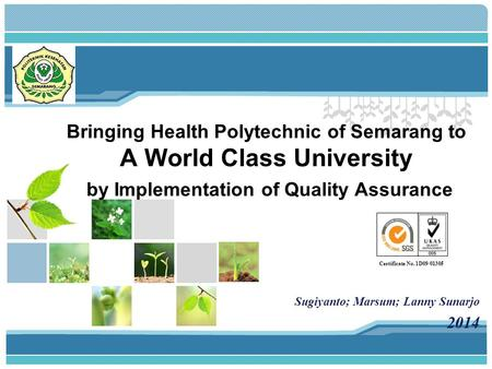 L/O/G/O Bringing Health Polytechnic of Semarang to A World <strong>Class</strong> University by Implementation of Quality Assurance Sugiyanto; Marsum; Lanny Sunarjo 2014.