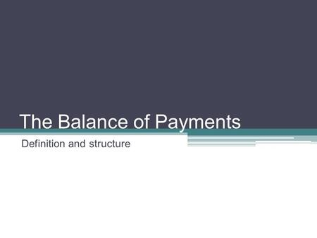 The Balance of Payments Definition and structure.