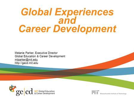 Global Experiences and Career Development Melanie Parker, Executive Director Global Education & Career Development