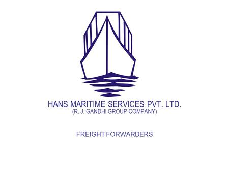 HANS MARITIME SERVICES PVT. LTD. (R. J. GANDHI GROUP COMPANY) FREIGHT FORWARDERS.