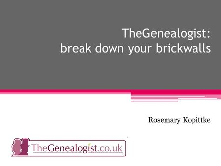 TheGenealogist: break down your brickwalls Rosemary Kopittke.