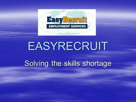 EASYRECRUIT Solving the skills shortage.  Do you need skilled workers?  No staff loyalty?  Having trouble filling positions?  Have you ever considered.