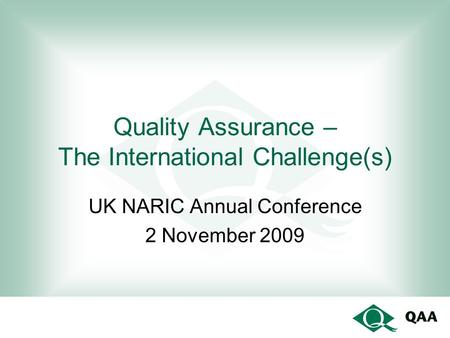 Quality Assurance – The International Challenge(s) UK NARIC Annual Conference 2 November 2009.