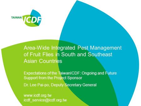 Area-Wide Integrated Pest Management of Fruit Flies in South and Southeast Asian Countries Expectations of the TaiwanICDF: Ongoing and Future Support from.