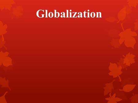 a look into the process of globalization Contrary to some of the more overheated rhetoric on globalization, this process is,  inputs into outputs  weberian and group politics models to look at the.